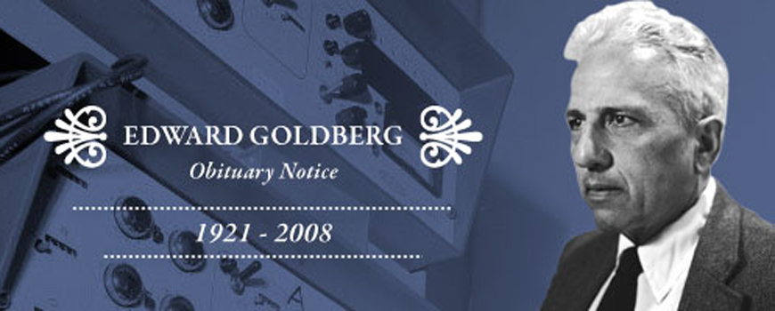 Obituary Notice Pioneer in Marine Chemistry and Ocean Pollution Research: Edward Goldberg